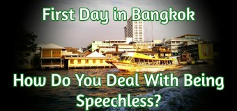 First Day in Bangkok, Thailand: How Do You Deal With Being Speechless?