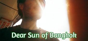 Dear Sun of Bangkok: I Don't Like You, But I Thank You